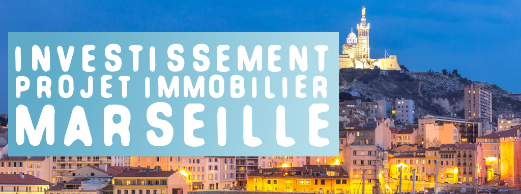 Investissement projet immobilier marseille